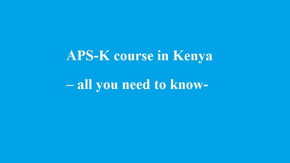 APS-K course in Kenya