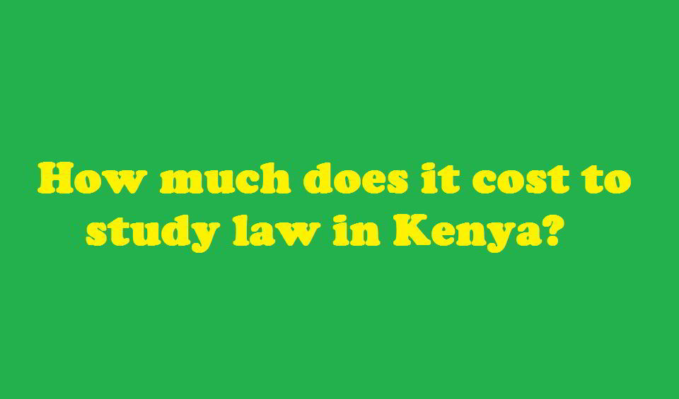 Cost of law degree in Kenya
