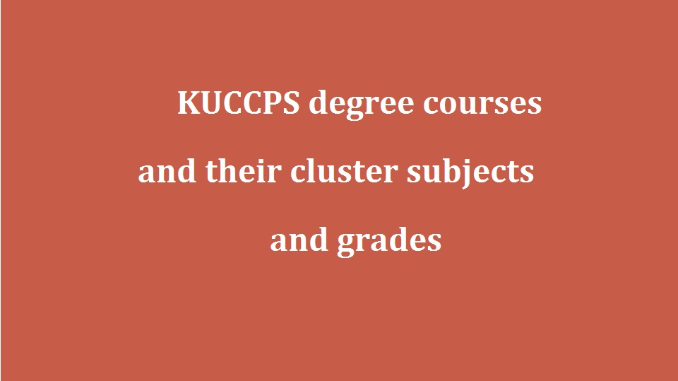 KUCCPS degree courses and their cluster subjects